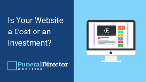 Is a Funeral Directors Website a Cost or an Investment_