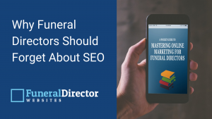 Why Funeral Directors Should Forget About SEO
