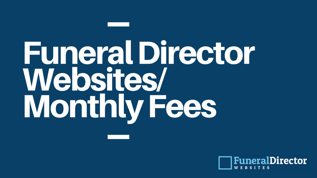 What Do Funeral Director Websites Monthly Fees Include?