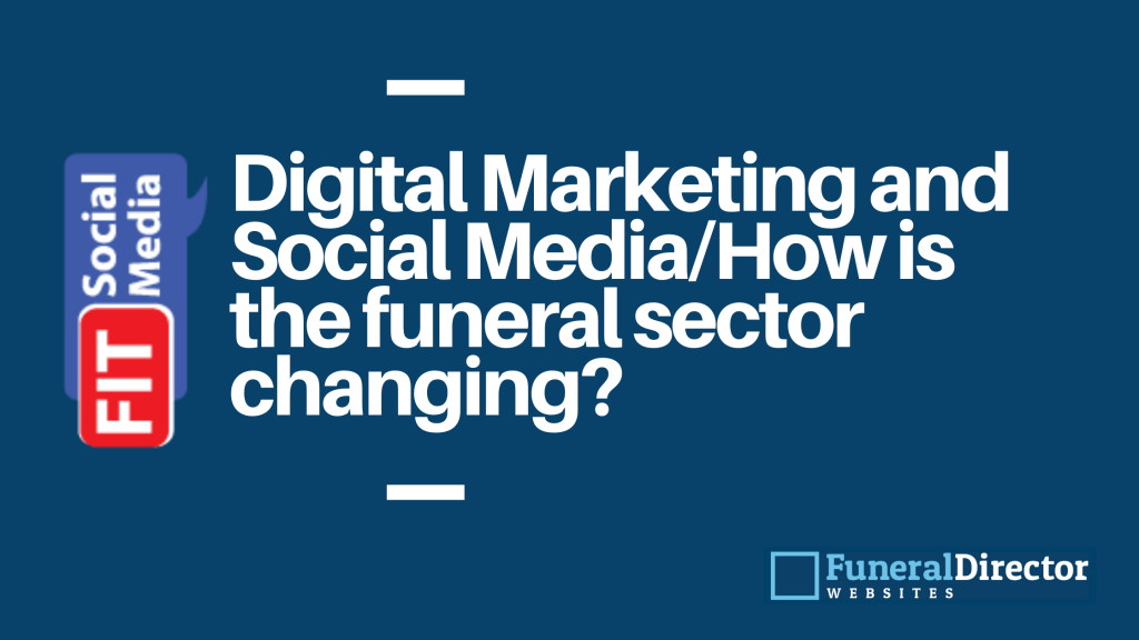 Digital marketing and social media how is the funeral sector changing